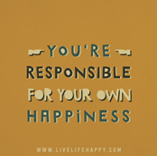 youre responsible for your own happiness